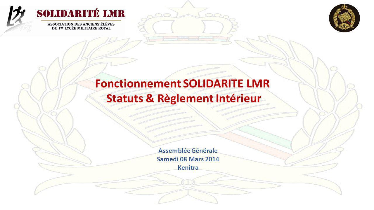 Fonctionnement SOLIDARITE LMR Statuts & Règlement Intérieur Assemblée Générale Samedi 08 Mars 2014 Kenitra