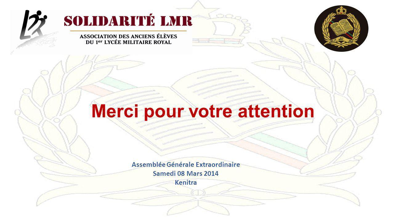 Merci pour votre attention Assemblée Générale Extraordinaire Samedi 08 Mars 2014 Kenitra
