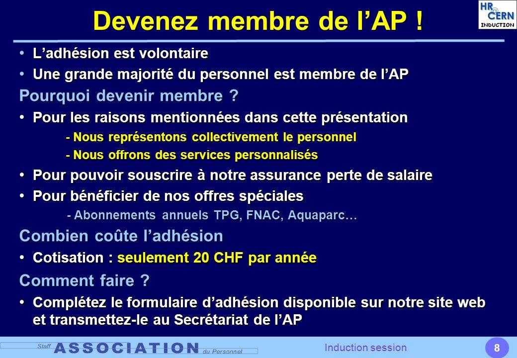 8 Induction session Devenez membre de lAP ! Ladhésion est volontaire Ladhésion est volontaire Une grande majorité du personnel est membre de lAP Une g