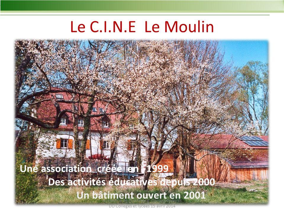Le C.I.N.E Le Moulin Une association créée en 1999 Des activités éducatives depuis 2000 Un bâtiment ouvert en 2001 Académie de Strasbourg Correspondants DD Collèges et lycées 15 avril 2014