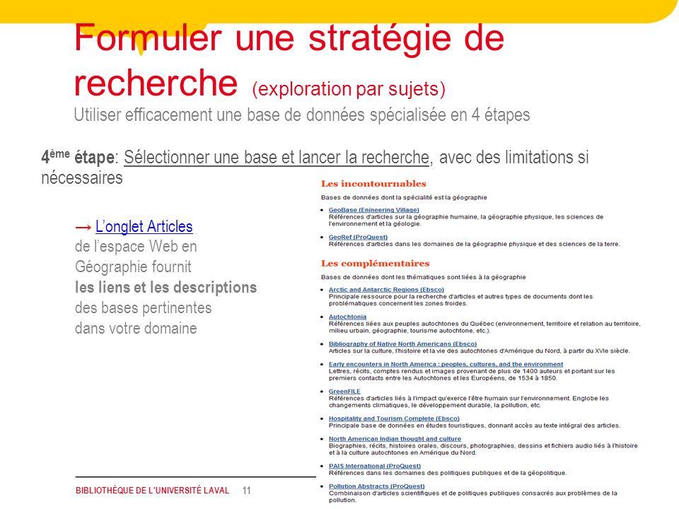 BIBLIOTHÈQUE DE L'UNIVERSITÉ LAVAL 11 Utiliser efficacement une base de données spécialisée en 4 étapes Formuler une stratégie de recherche (explorati