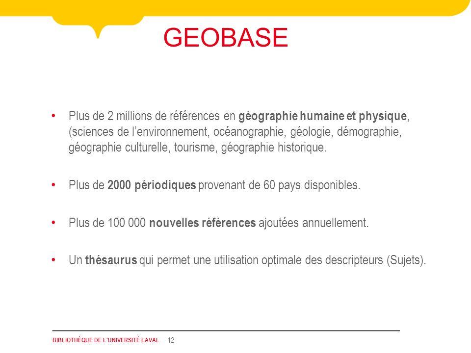 BIBLIOTHÈQUE DE L'UNIVERSITÉ LAVAL 12 Plus de 2 millions de références en géographie humaine et physique, (sciences de lenvironnement, océanographie,