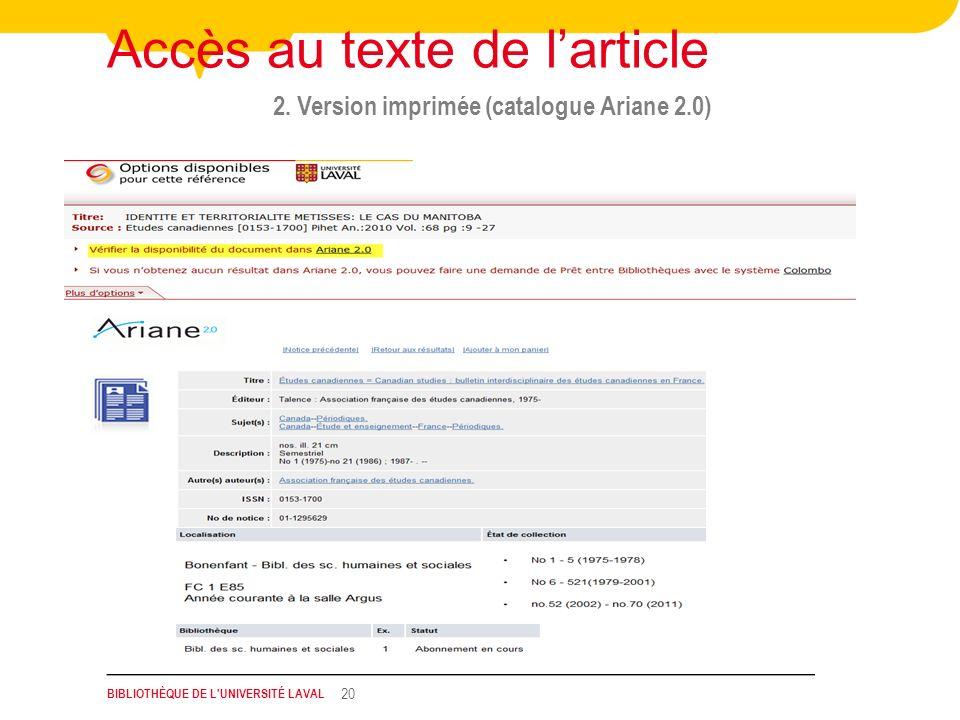 BIBLIOTHÈQUE DE L'UNIVERSITÉ LAVAL 20 2. Version imprimée (catalogue Ariane 2.0) Accès au texte de larticle