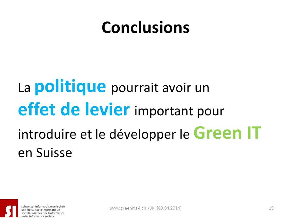 La politique pourrait avoir un effet de levier important pour introduire et le développer le Green IT en Suisse www.greenit.s-i.ch / JK [09.04.2014]19