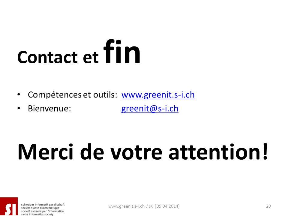 Contact et fin Compétences et outils:www.greenit.s-i.chwww.greenit.s-i.ch Bienvenue: greenit@s-i.chgreenit@s-i.ch Merci de votre attention! www.greeni