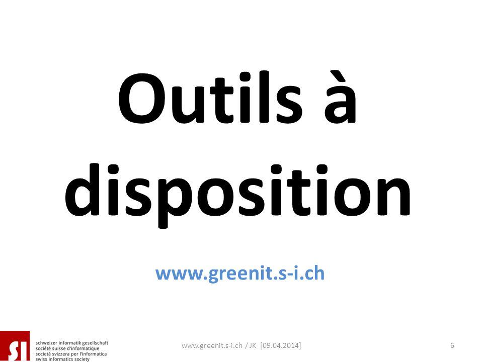 Outils à disposition www.greenit.s-i.ch www.greenit.s-i.ch / JK [09.04.2014]6