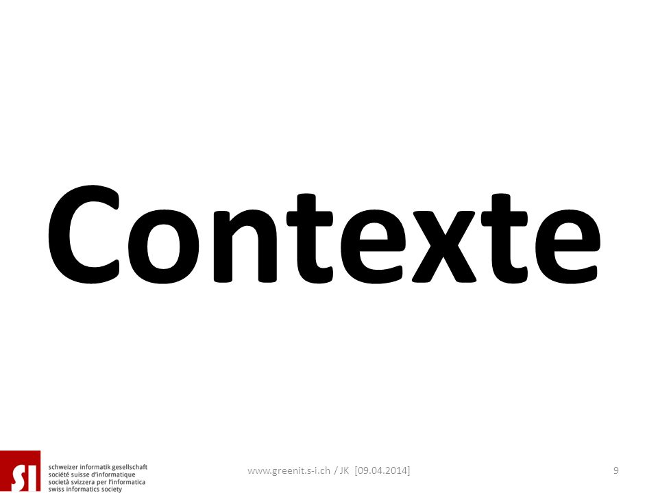 Contexte www.greenit.s-i.ch / JK [09.04.2014]9