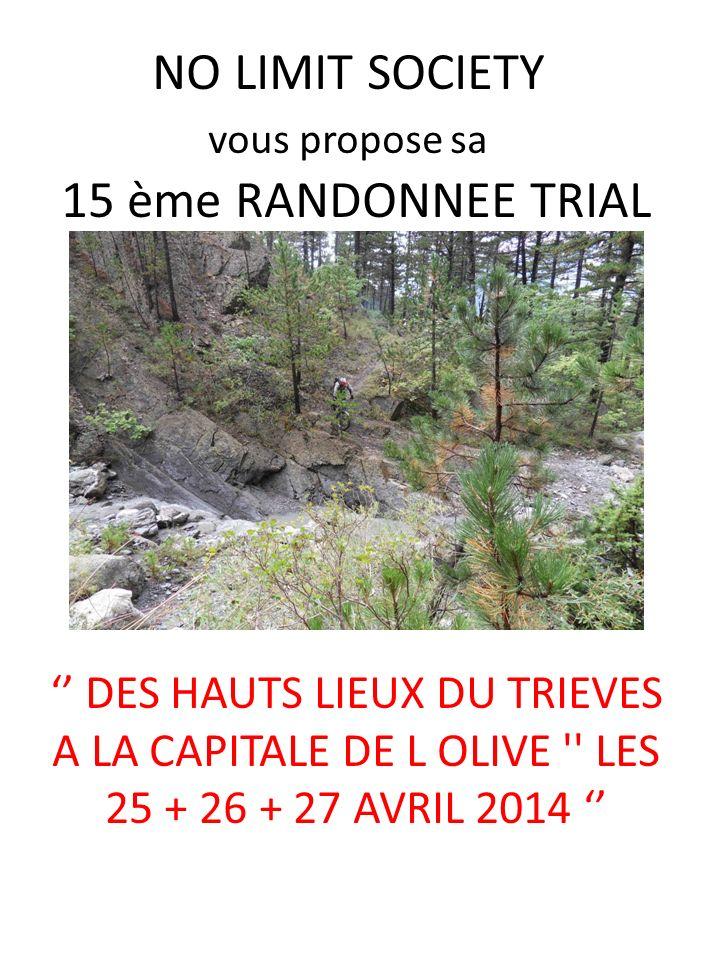 NO LIMIT SOCIETY vous propose sa 15 ème RANDONNEE TRIAL DES HAUTS LIEUX DU TRIEVES A LA CAPITALE DE L OLIVE LES 25 + 26 + 27 AVRIL 2014