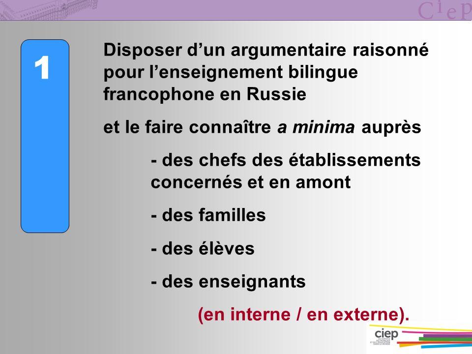 1 Disposer dun argumentaire raisonné pour lenseignement bilingue francophone en Russie et le faire connaître a minima auprès - des chefs des établisse