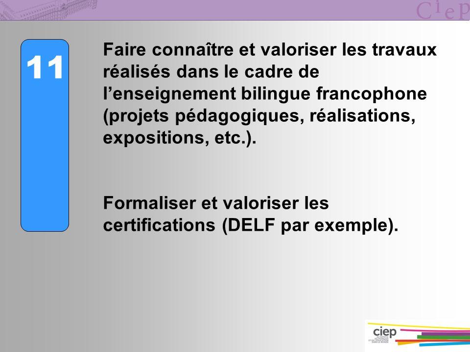11 Faire connaître et valoriser les travaux réalisés dans le cadre de lenseignement bilingue francophone (projets pédagogiques, réalisations, expositi