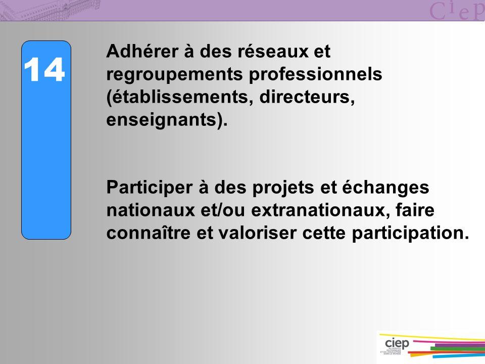 14 Adhérer à des réseaux et regroupements professionnels (établissements, directeurs, enseignants). Participer à des projets et échanges nationaux et/