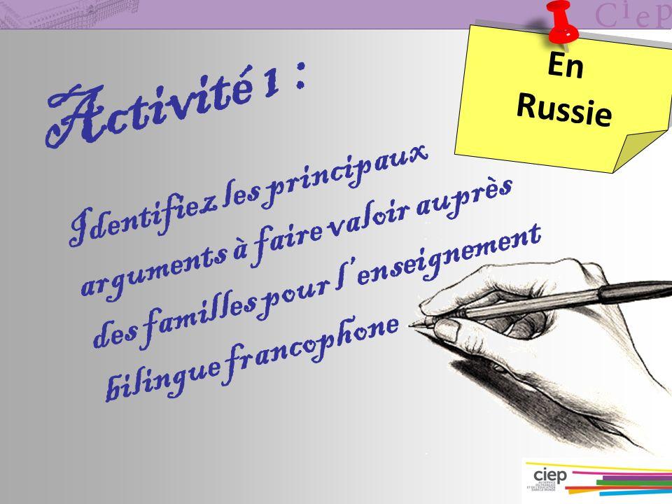 Activité 1 : Identifiez les principaux arguments à faire valoir auprès des familles pour lenseignement bilingue francophone En Russie En Russie