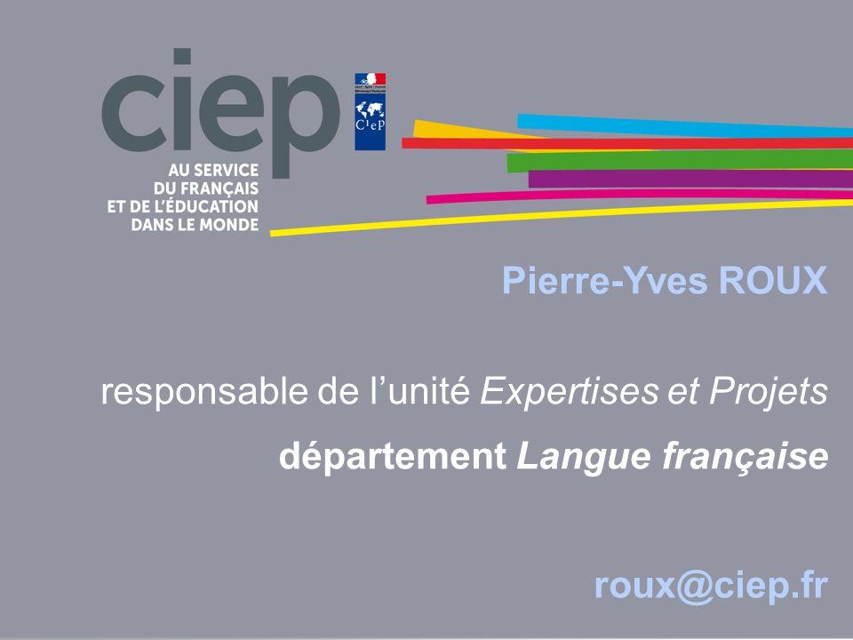 Pierre-Yves ROUX responsable de lunité Expertises et Projets département Langue française roux@ciep.fr