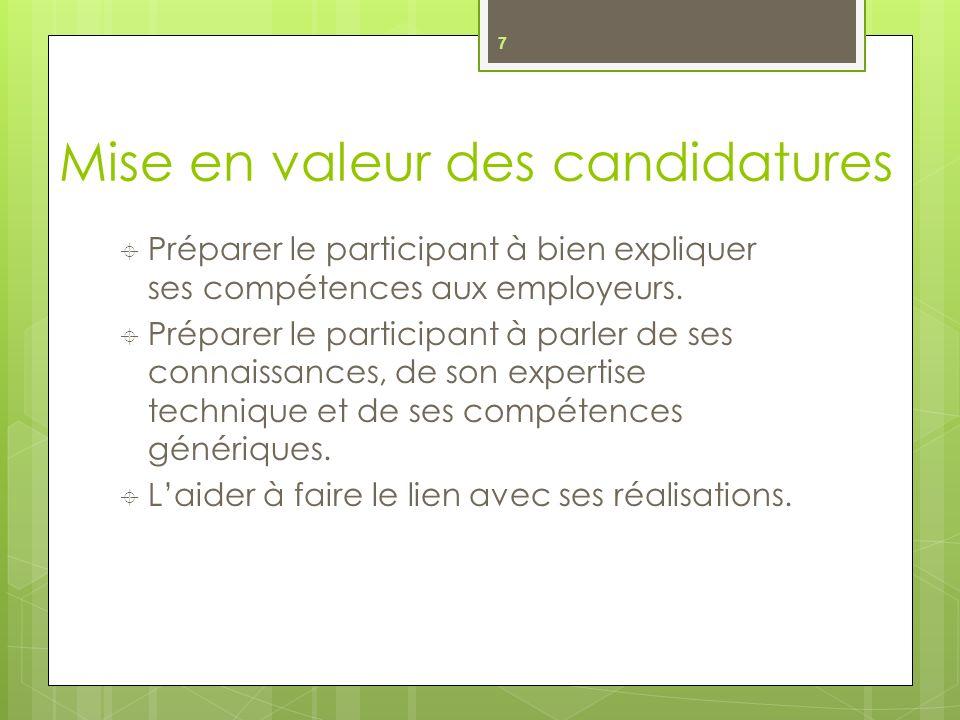 Mise en valeur des candidatures Préparer le participant à bien expliquer ses compétences aux employeurs.