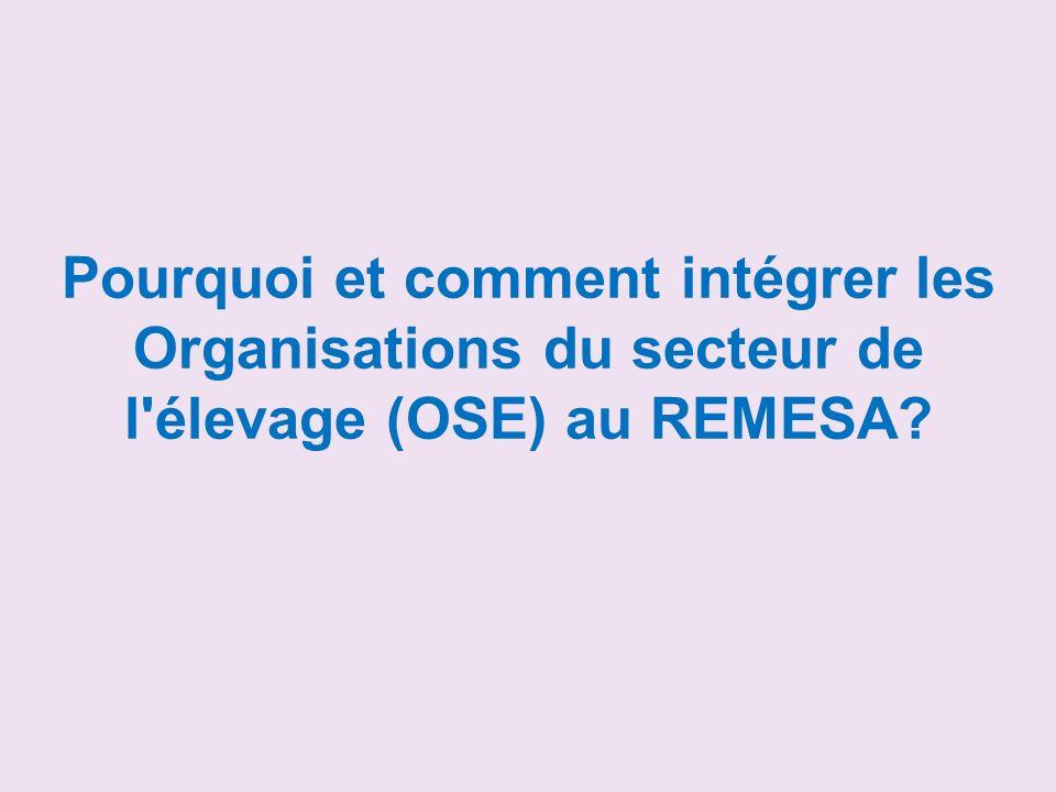 Pourquoi et comment intégrer les Organisations du secteur de l élevage (OSE) au REMESA?