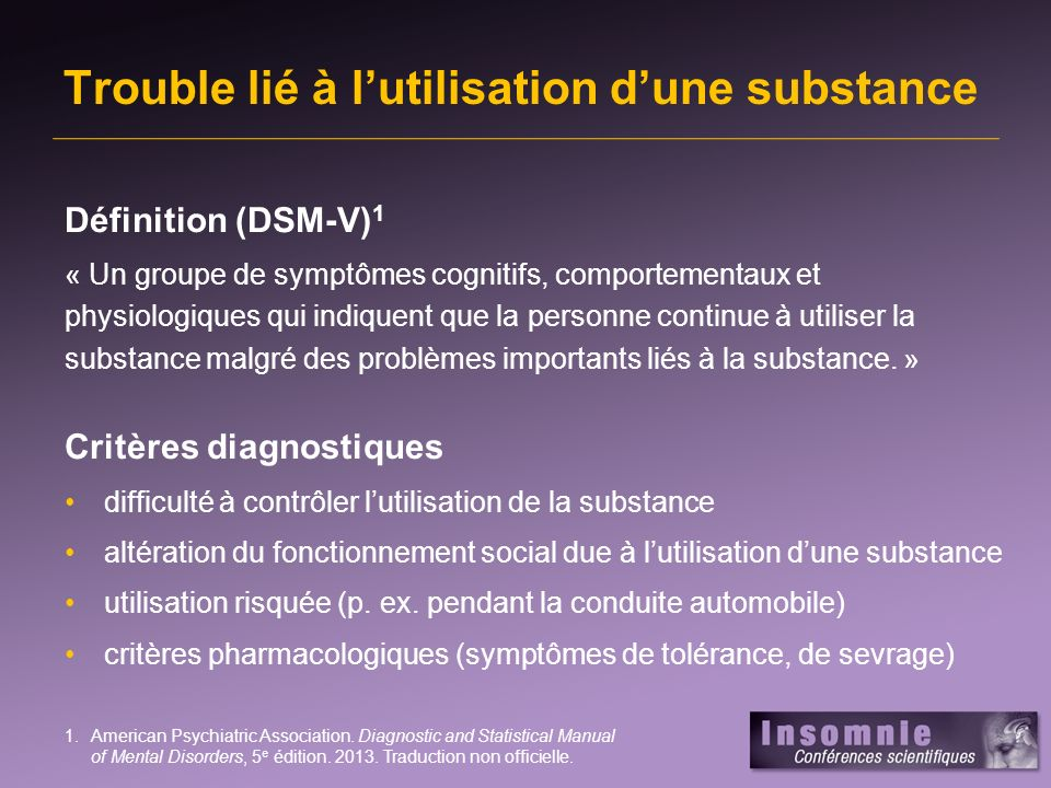Trouble lié à lutilisation dune substance Définition (DSM-V) 1 « Un groupe de symptômes cognitifs, comportementaux et physiologiques qui indiquent que