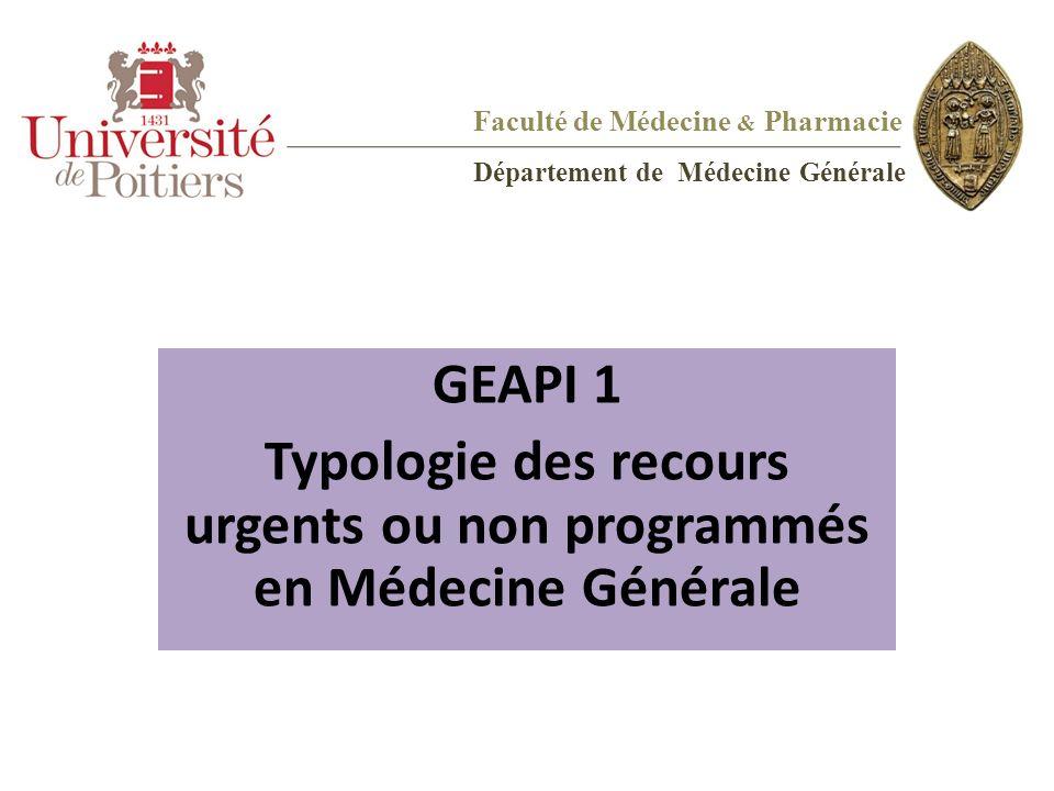 Faculté de Médecine & Pharmacie Département de Médecine Générale GEAPI 1 Typologie des recours urgents ou non programmés en Médecine Générale