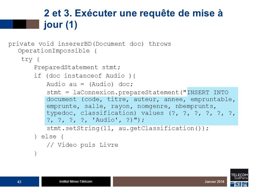 Institut Mines-Télécom 2 et 3. Exécuter une requête de mise à jour (1) private void insererBD(Document doc) throws OperationImpossible { try { Prepare