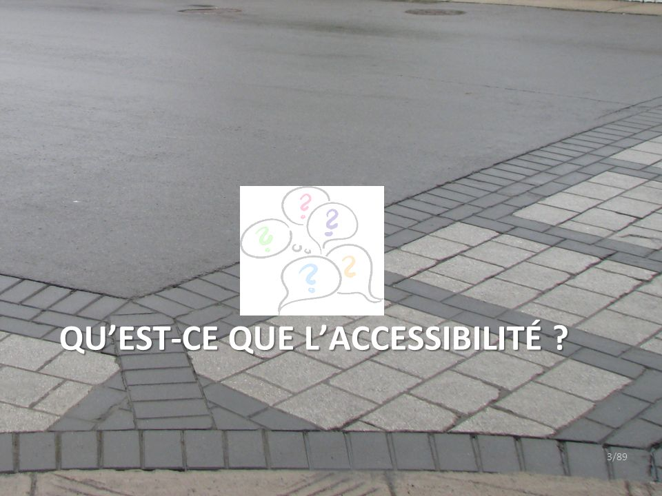 ©2011 Jean-François Bruneau, M. Sc. 3/89 QUEST-CE QUE LACCESSIBILITÉ ?