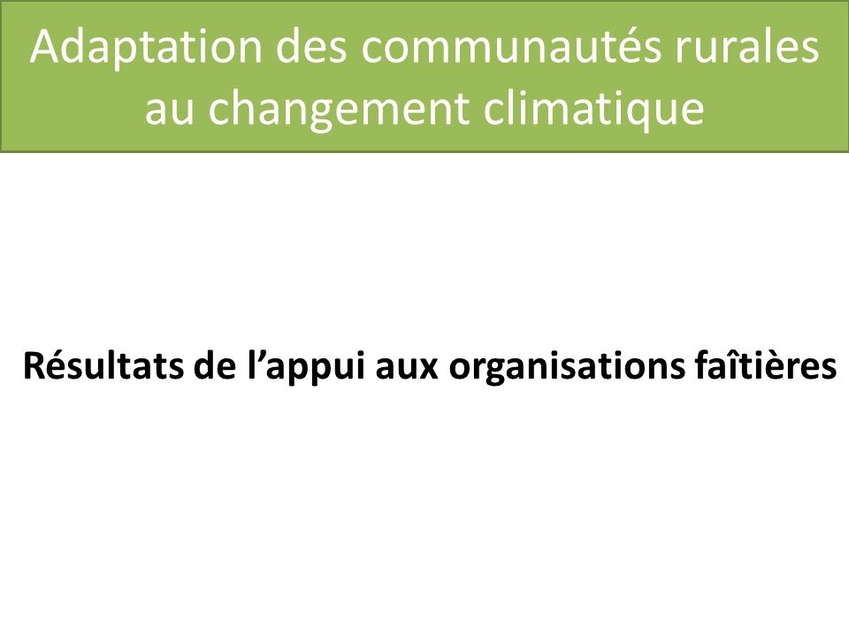 Adaptation des communautés rurales au changement climatique Résultats de lappui aux organisations faîtières