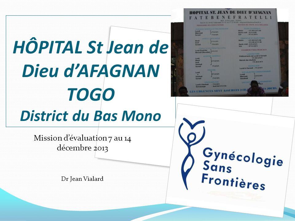 HÔPITAL St Jean de Dieu dAFAGNAN TOGO District du Bas Mono Mission dévaluation 7 au 14 décembre 2013 Dr Jean Vialard 1