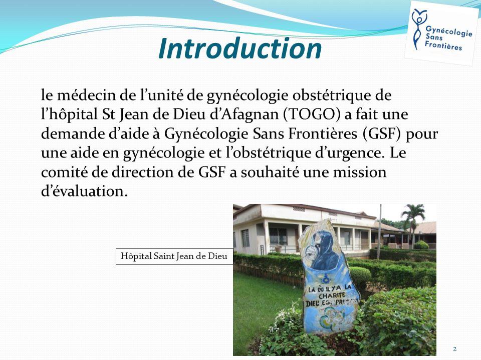 Introduction 2 le médecin de lunité de gynécologie obstétrique de lhôpital St Jean de Dieu dAfagnan (TOGO) a fait une demande daide à Gynécologie Sans