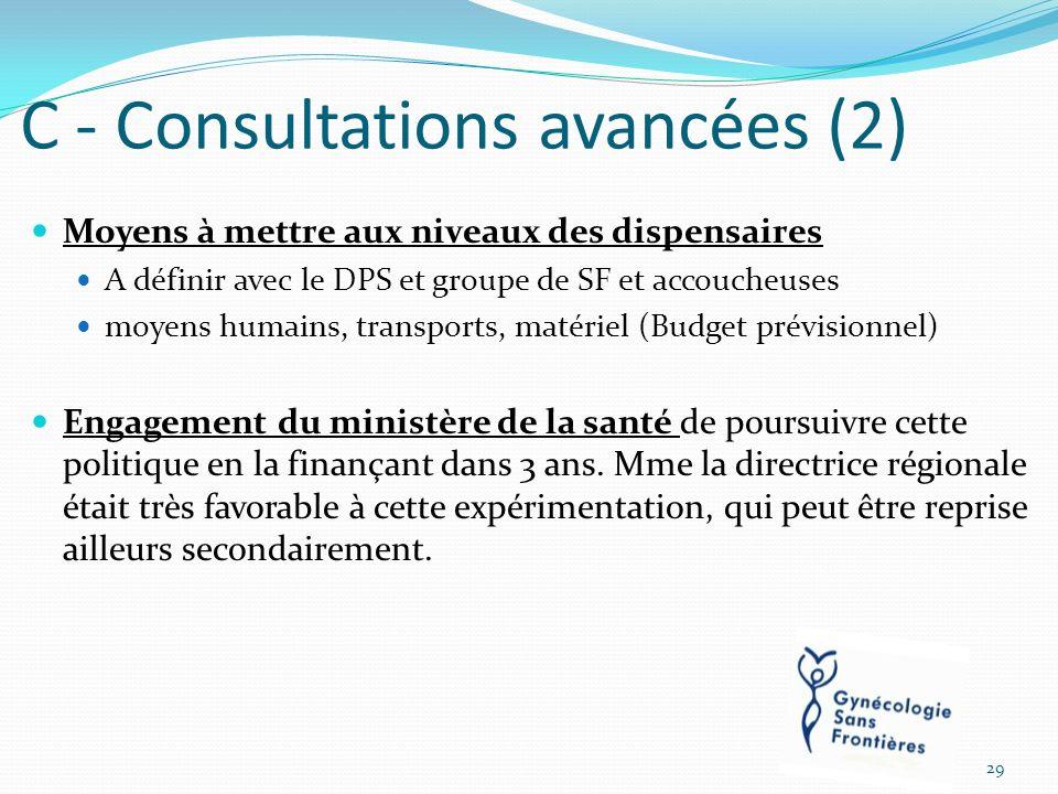 C - Consultations avancées (2) Moyens à mettre aux niveaux des dispensaires A définir avec le DPS et groupe de SF et accoucheuses moyens humains, tran