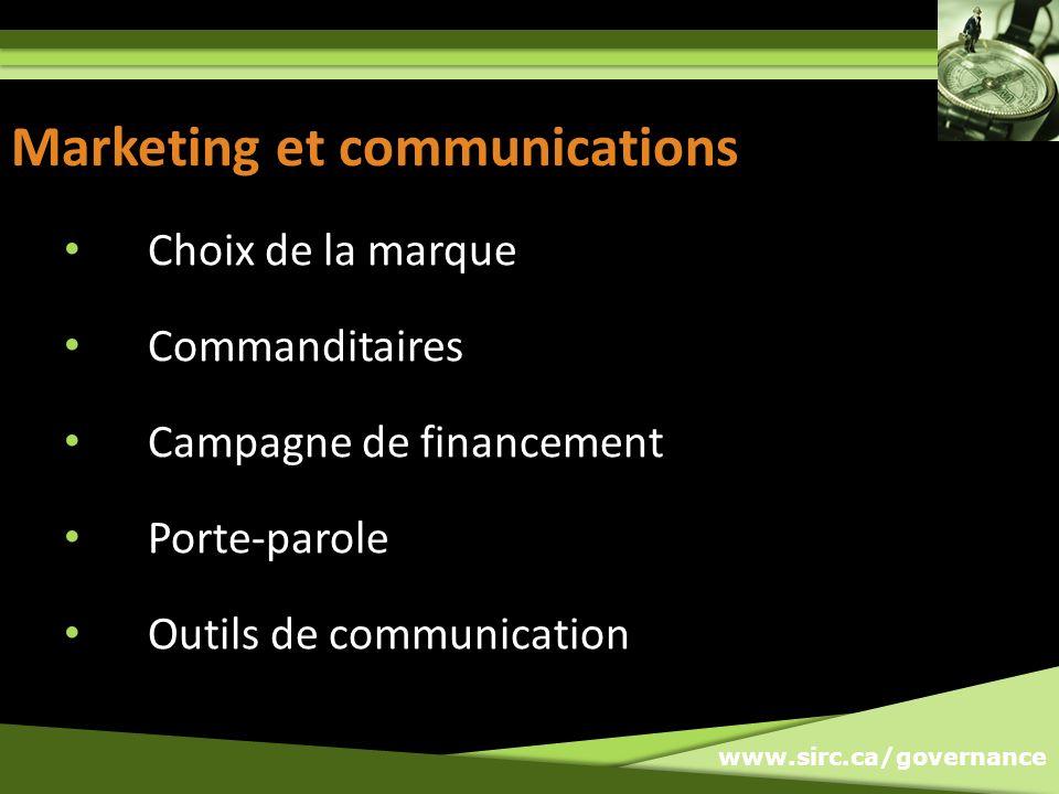 www.sirc.ca/governance Marketing et communications Choix de la marque Commanditaires Campagne de financement Porte-parole Outils de communication