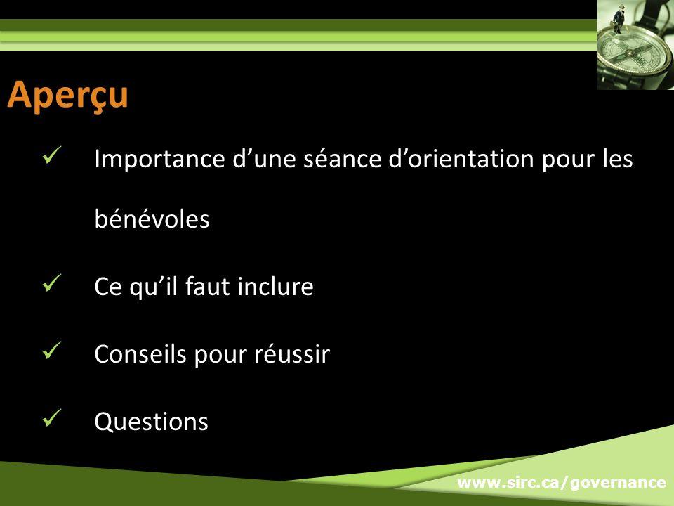 www.sirc.ca/governance Aperçu Importance dune séance dorientation pour les bénévoles Ce quil faut inclure Conseils pour réussir Questions
