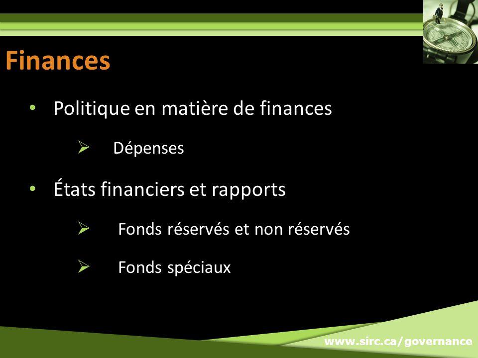 www.sirc.ca/governance Finances Politique en matière de finances Dépenses États financiers et rapports Fonds réservés et non réservés Fonds spéciaux