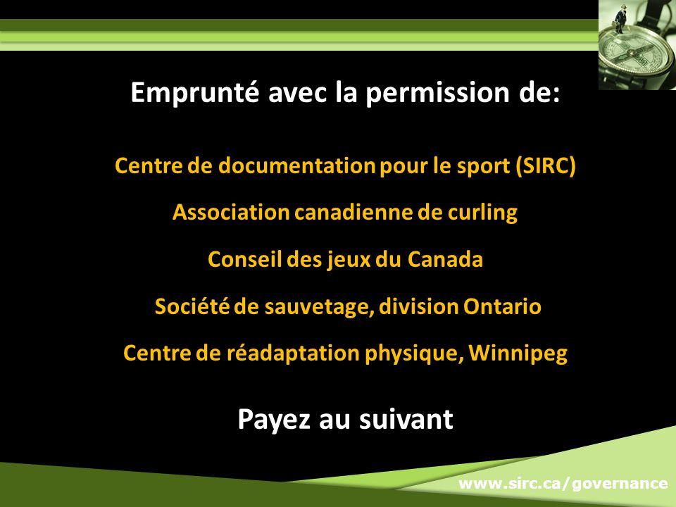 www.sirc.ca/governance Emprunté avec la permission de: Centre de documentation pour le sport (SIRC) Association canadienne de curling Conseil des jeux du Canada Société de sauvetage, division Ontario Centre de réadaptation physique, Winnipeg Payez au suivant