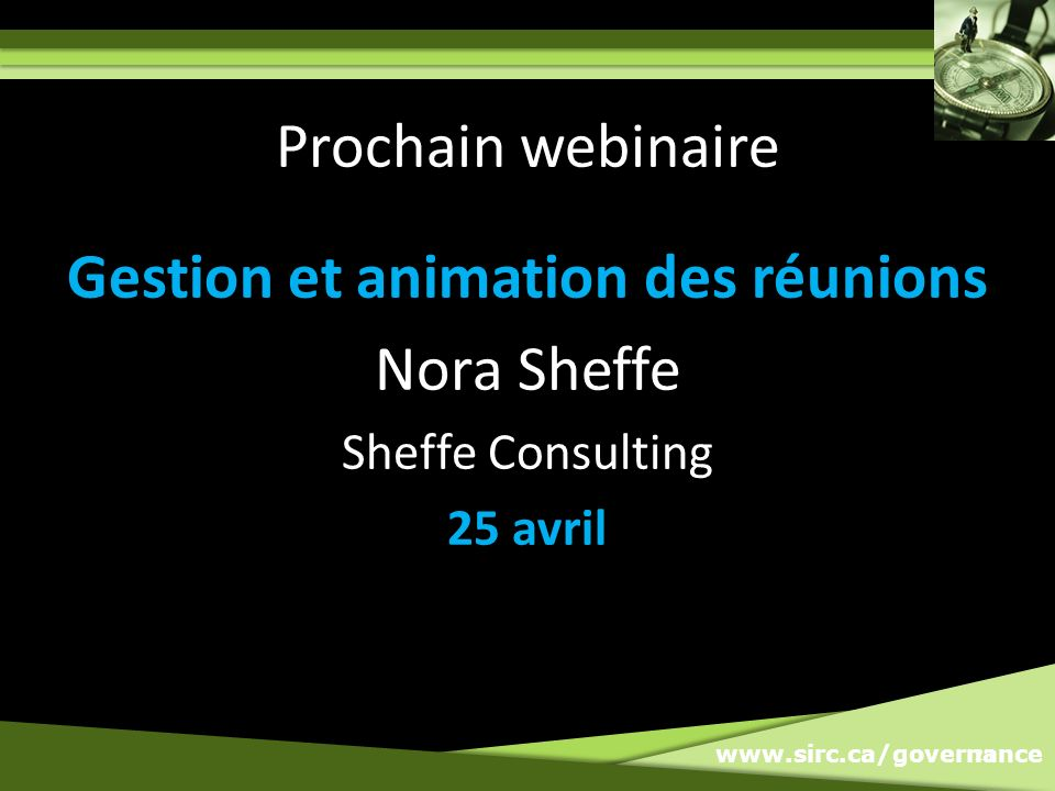 www.sirc.ca/governance 28 Prochain webinaire Gestion et animation des réunions Nora Sheffe Sheffe Consulting 25 avril