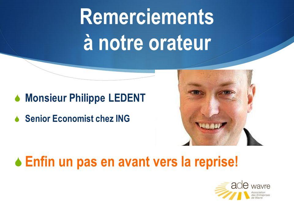 Remerciements à notre orateur Monsieur Philippe LEDENT Senior Economist chez ING Enfin un pas en avant vers la reprise!