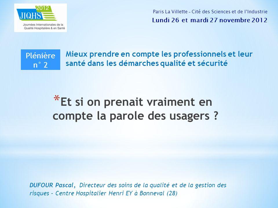 * Et si on prenait vraiment en compte la parole des usagers ? DUFOUR Pascal, Directeur des soins de la qualité et de la gestion des risques - Centre H
