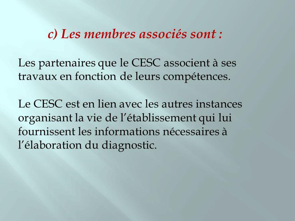 c) Les membres associés sont : Les partenaires que le CESC associent à ses travaux en fonction de leurs compétences. Le CESC est en lien avec les autr