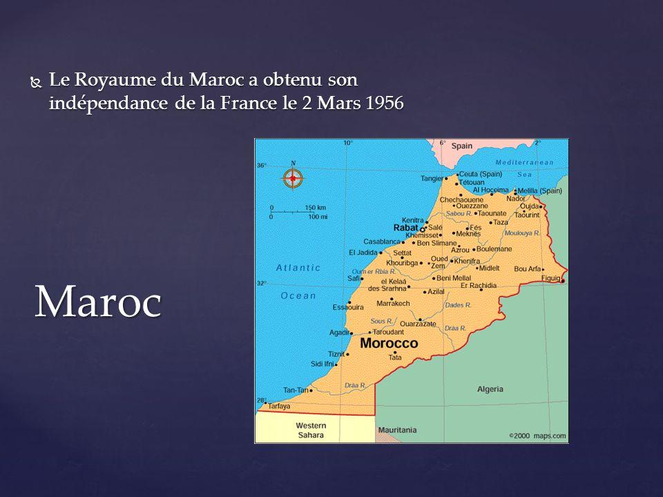 Le Royaume du Maroc a obtenu son indépendance de la France le 2 Mars 1956 Le Royaume du Maroc a obtenu son indépendance de la France le 2 Mars 1956 Maroc