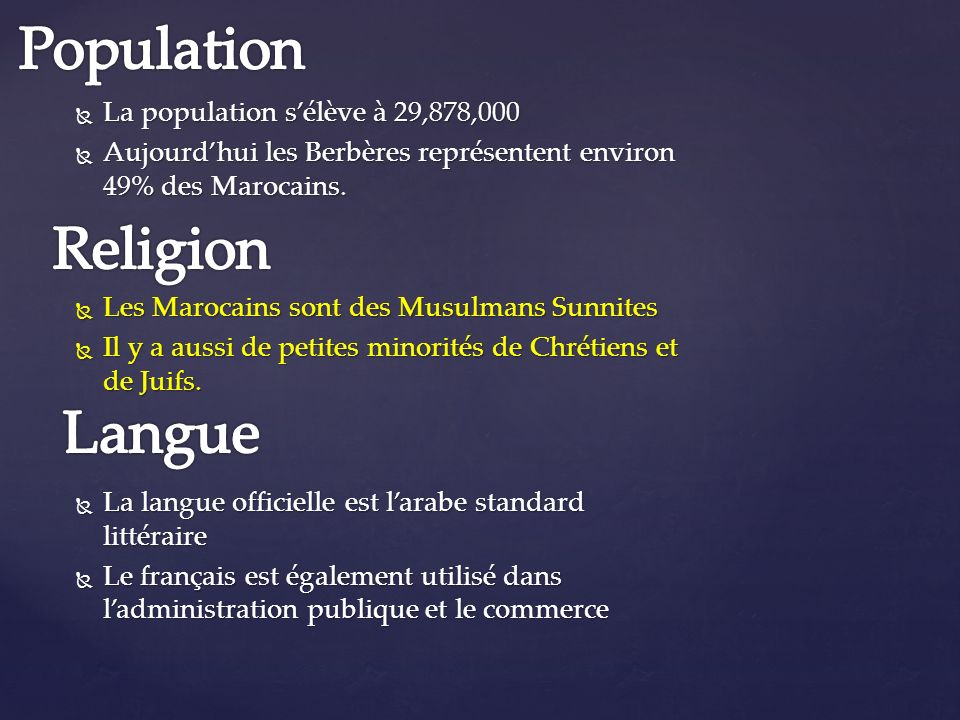 La population sélève à 29,878,000 La population sélève à 29,878,000 Aujourdhui les Berbères représentent environ 49% des Marocains. Aujourdhui les Ber