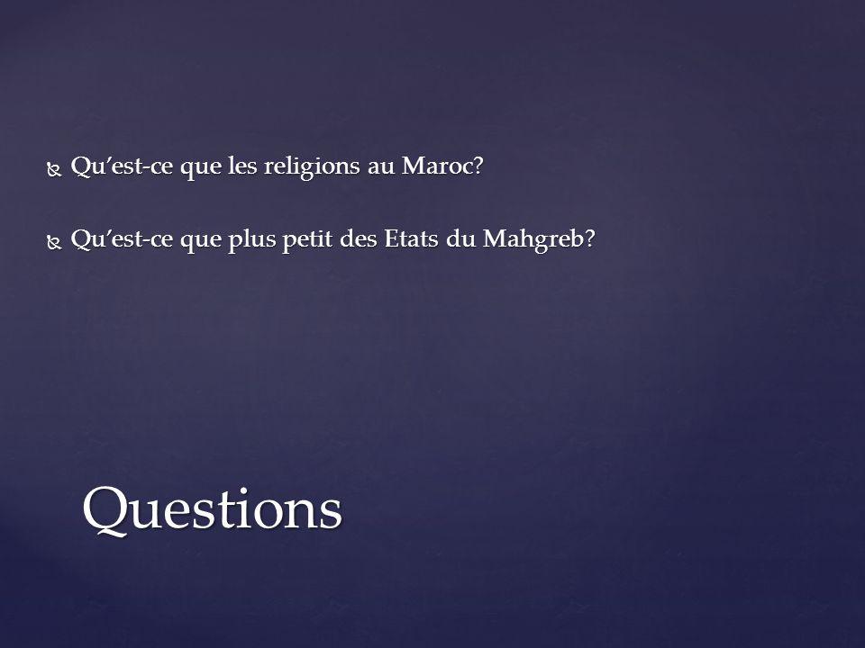 Quest-ce que les religions au Maroc? Quest-ce que les religions au Maroc? Quest-ce que plus petit des Etats du Mahgreb? Quest-ce que plus petit des Et
