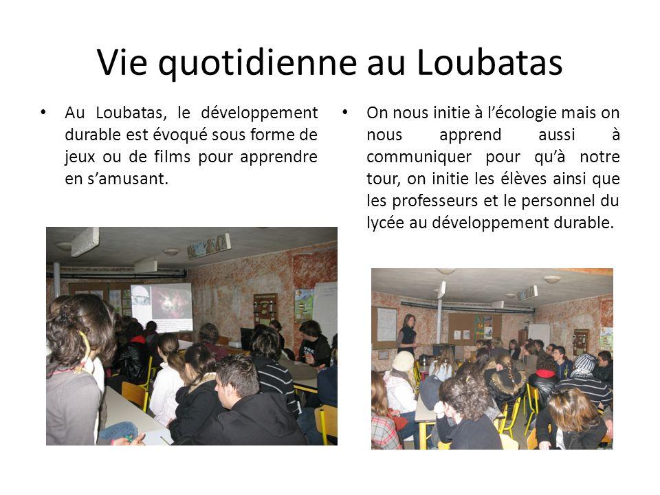 Vie quotidienne au Loubatas Au Loubatas, le développement durable est évoqué sous forme de jeux ou de films pour apprendre en samusant. On nous initie