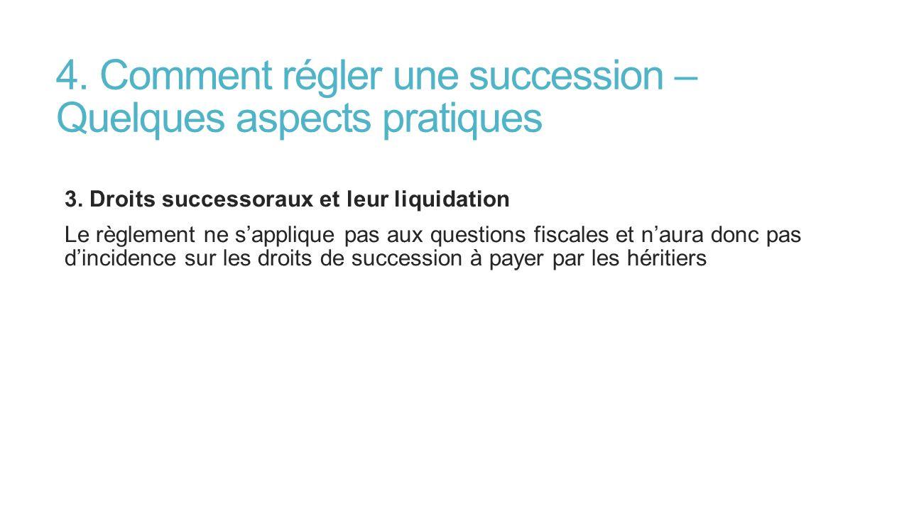 4. Comment régler une succession – Quelques aspects pratiques 3. Droits successoraux et leur liquidation Le règlement ne sapplique pas aux questions f