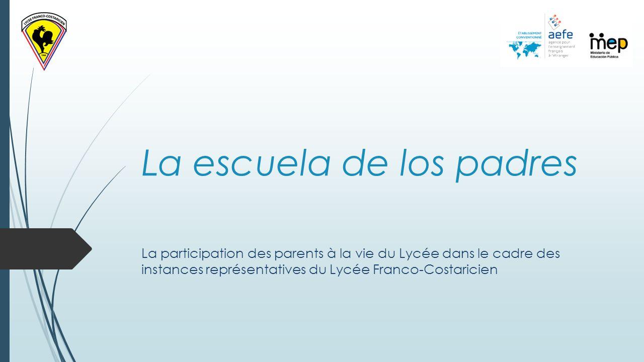 La escuela de los padres La participation des parents à la vie du Lycée dans le cadre des instances représentatives du Lycée Franco-Costaricien
