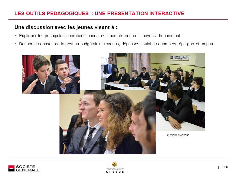 | LES OUTILS PEDAGOGIQUES : UNE PRESENTATION INTERACTIVE Une discussion avec les jeunes sur la base dun support animé de dessins et de vidéos P.7
