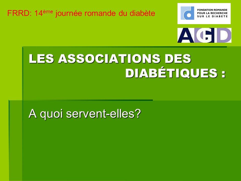 LES ASSOCIATIONS DES DIABÉTIQUES : A quoi servent-elles? FRRD: 14 ème journée romande du diabète