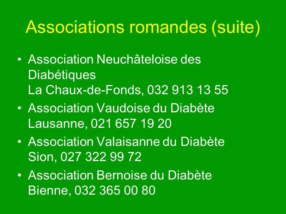 Associations romandes (suite) Association Neuchâteloise des Diabétiques La Chaux-de-Fonds, 032 913 13 55 Association Vaudoise du Diabète Lausanne, 021 657 19 20 Association Valaisanne du Diabète Sion, 027 322 99 72 Association Bernoise du Diabète Bienne, 032 365 00 80