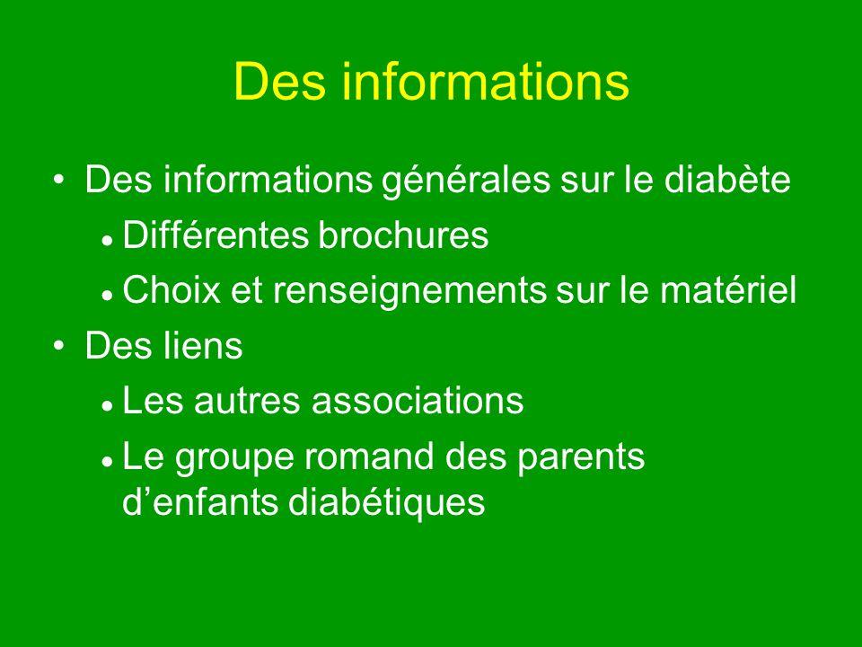 Des informations Des informations générales sur le diabète Différentes brochures Choix et renseignements sur le matériel Des liens Les autres associations Le groupe romand des parents denfants diabétiques
