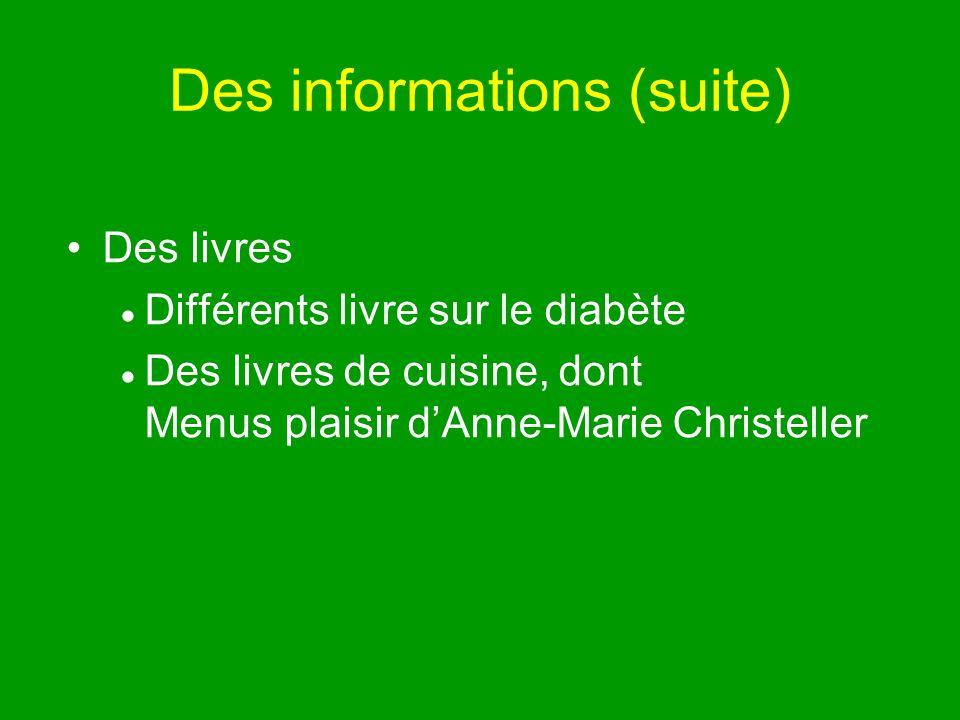 Des informations (suite) Des livres Différents livre sur le diabète Des livres de cuisine, dont Menus plaisir dAnne-Marie Christeller