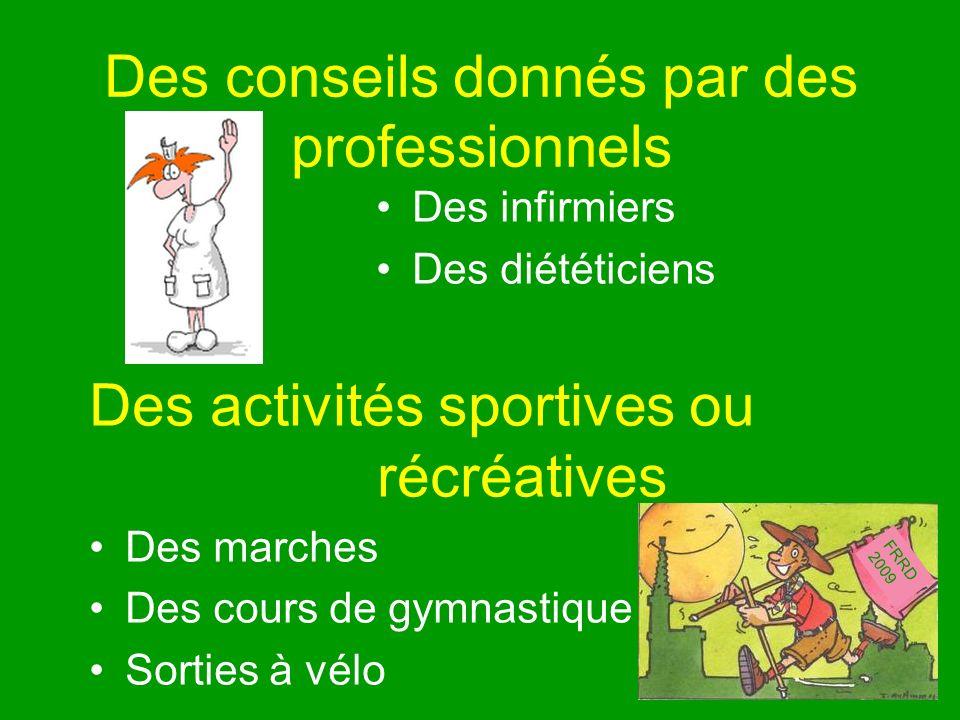 Des conseils donnés par des professionnels Des infirmiers Des diététiciens Des activités sportives ou récréatives Des marches Des cours de gymnastique Sorties à vélo FRRD 2009