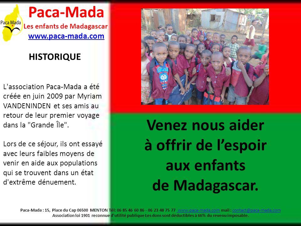 Paca-Mada : 15, Place du Cap 06500 MENTON Tél: 06 85 46 60 86 - 06 23 48 75 77 www.paca-mada.com mail : contact@paca-mada.com Association loi 1901 reconnue d utilité publique Les dons sont déductibles à 66% du revenu imposable.