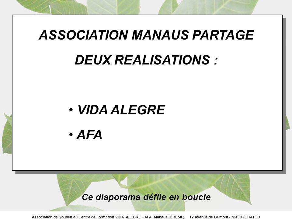 Association de Soutien au Centre de Formation VIDA ALEGRE - AFA, Manaus (BRESIL), 12 Avenue de Brimont - 78400 - CHATOU ASSOCIATION MANAUS PARTAGE DEU