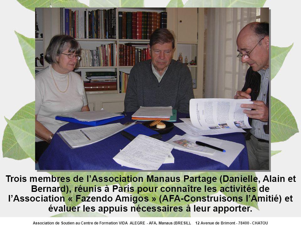 Association de Soutien au Centre de Formation VIDA ALEGRE - AFA, Manaus (BRESIL), 12 Avenue de Brimont - 78400 - CHATOU Trois membres de lAssociation